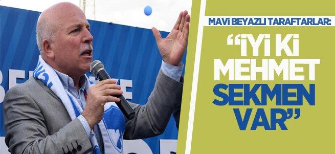 "Taraftarlar: ""İyi ki Mehmet Sekmen Var"""